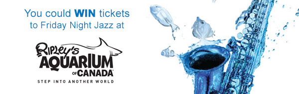 You could WIN tickets to Friday Night Jazz at Ripley's Aquarium of Canada