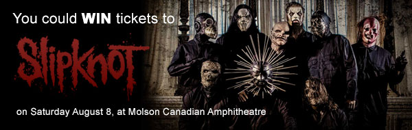 You could WIN tickets to see Slipknot on August 8th at Molson Canadian Amphitheatre