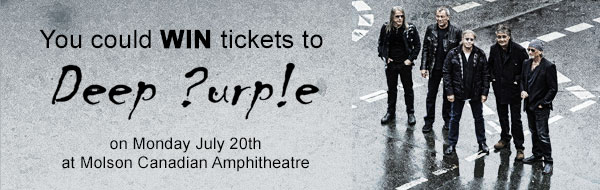 You could WIN tickets to see Deep Purple Monday July 20th at Molson Canadian Amphitheatre