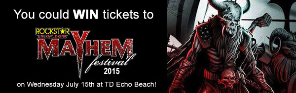 You could WIN tickets to Rockstar Mayhem Festival, Wednesday July 15th at TD Echo Beach