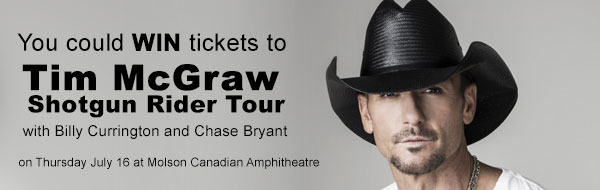 You could WIN tickets to see Tim McGraw, Thursday July 16th at Molson Canadian Amphitheatre