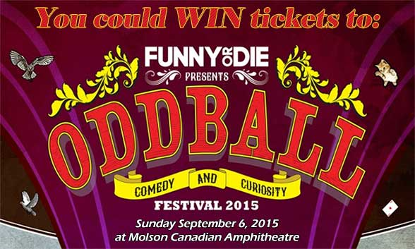 You could WIN tickets to the Oddball Comedy Festival at Molson Canadian Amphitheatre on Spetember 6